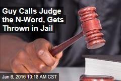 Guy Calls Judge the N-Word, Gets Thrown in Jail