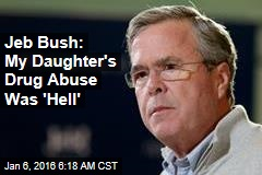 Jeb Bush: My Daughter's Drug Abuse Was 'Hell'