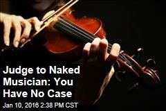 Judge to Naked Musician: You Have No Case