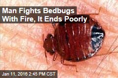 Man Fights Bedbugs With Fire, It Ends Poorly