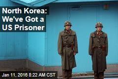 North Korea: We've Got a US Prisoner