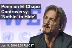 Penn on El Chapo Controversy: 'Nothin' to Hide'