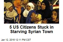 5 US Citizens Stuck in Starving Syrian Town