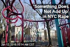 'Something Does Not Add Up' in NYC Rape