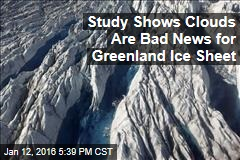 Study Shows Clouds Are Bad News for Greenland Ice Sheet