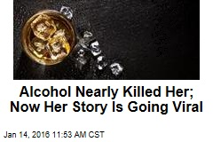 Alcohol Nearly Killed Her; Now Her Story Is Going Viral