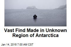 Vast Find Made in Unknown Region of Antarctica