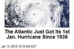 The Atlantic Just Got Its 1st Jan. Hurricane Since 1938