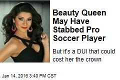 Beauty Queen May Have Stabbed Pro Soccer Player