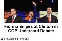 Fiorina Snipes at Clinton in GOP Undercard Debate