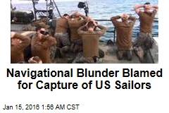 Navigational Blunder Blamed for Capture of US Sailors