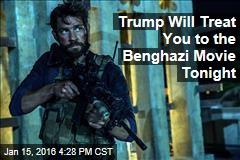 Trump Will Treat You to the Benghazi Movie Tonight