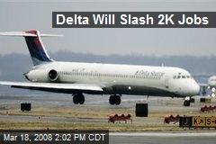 Delta Will Slash 2K Jobs