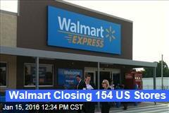 Walmart Closing 154 US Stores