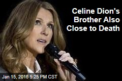 Celine Dion's Brother Also Close to Death