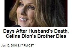 Days After Husband's Death, Celine Dion's Brother Dies