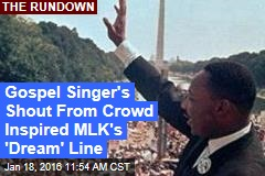 Gospel Singer's Shout From Crowd Inspired MLK's 'Dream' Line