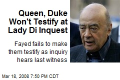 Queen, Duke Won't Testify at Lady Di Inquest