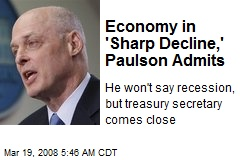 Economy in 'Sharp Decline,' Paulson Admits