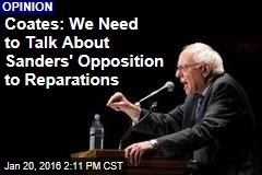 Coates: We Need to Talk About Sanders' Opposition to Reparations