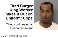 Fired Burger King Worker Takes It Out on Uniform: Cops