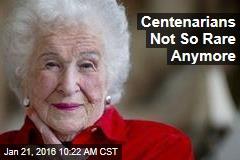 Centenarians Not So Rare Anymore