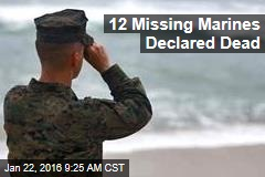 12 Missing Marines Declared Dead