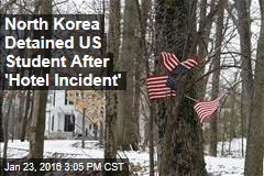 North Korea Detained US Student After 'Hotel Incident'