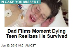 Dad Films Moment Dying Teen Realizes He Survived