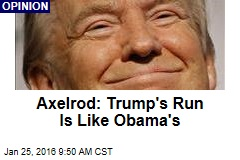 Axelrod: Trump's Run Is Like Obama's
