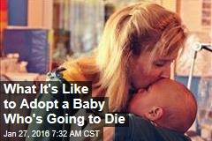 What It's Like to Adopt a Baby Who's Going to Die