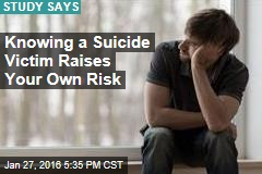 Knowing a Suicide Victim Raises Your Own Risk