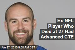 Ex-NFL Player Who Died at 27 Had Advanced CTE
