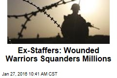 Ex-Staffers: Wounded Warriors Squanders Millions