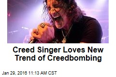 Creed Singer Loves New Trend of Creedbombing