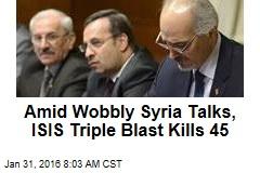 Amid Wobbly Syria Talks, ISIS Triple Blast Kills 45