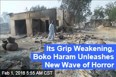 Its Grip Weakening, Boko Haram Unleashes New Wave of Horror