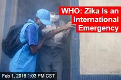 WHO: Zika Is an International Emergency