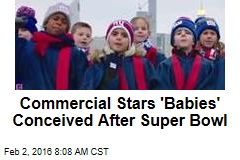Commercial Stars 'Babies' Conceived After Super Bowl