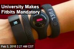 University Makes Fitbits Mandatory