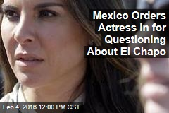 Mexico Orders Actress in for Questioning About El Chapo