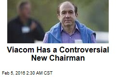 Viacom Has a Controversial New Chairman