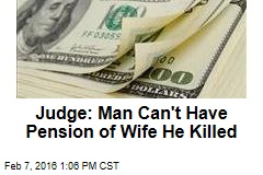 Judge: Guy Can't Have Pension of Wife He Killed