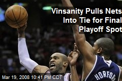 Vinsanity Pulls Nets Into Tie for Final Playoff Spot