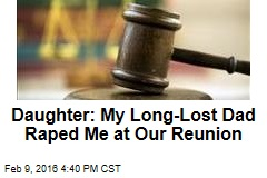 Daughter: My Long-Lost Dad Raped Me at Our Reunion
