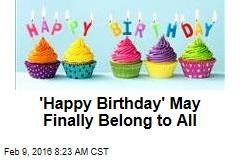 'Happy Birthday' May Finally Belong to All