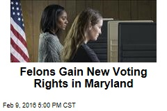 Felons Gain New Voting Rights in Maryland