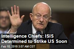 Intelligence Chiefs: ISIS Determined to Strike US Soon