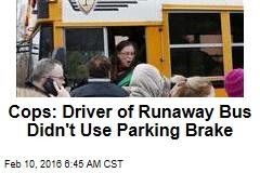 Cops: Driver of Runaway Bus Didn't Use Parking Brake