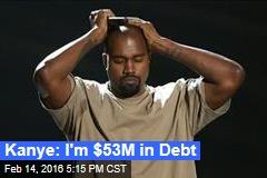 Kanye: I'm $53M in Debt